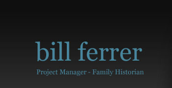 Bill Ferrer: Project Manager - Family Historian